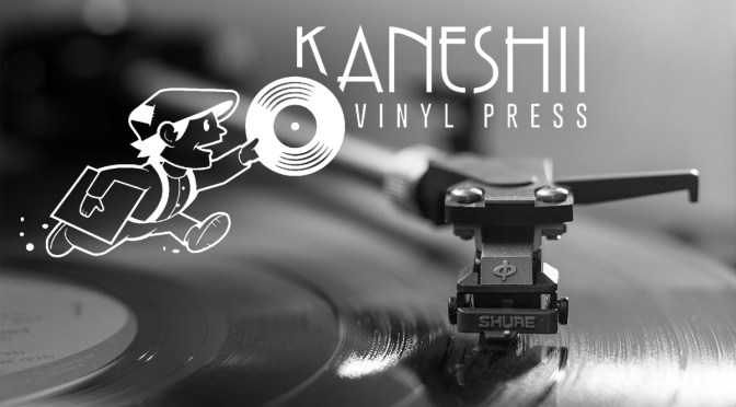 Kaneshii Vinyl Press – Our New Vinyl Overlords
