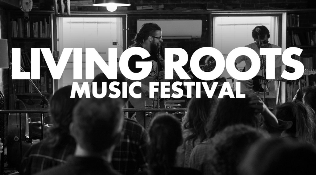 Living Roots Music Festival Announces Full 2017 Line-Up