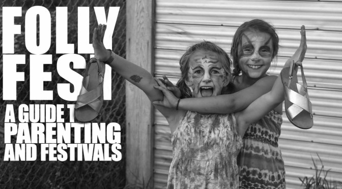 Folly Fest: A Guide To Parenting And Festivals