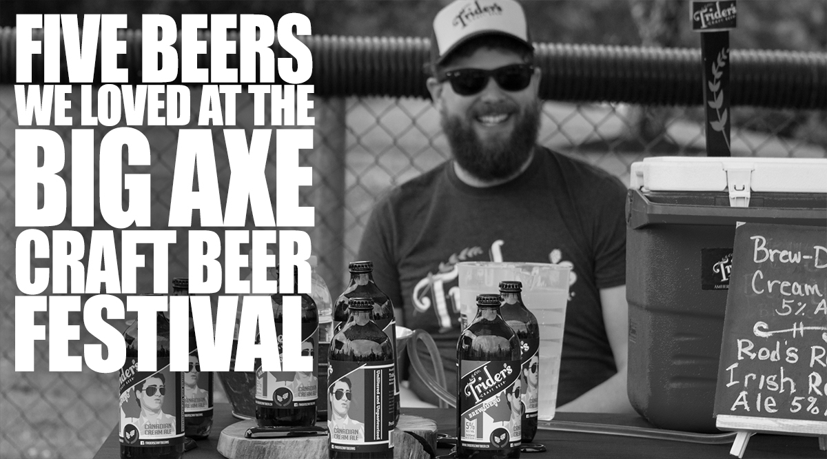 Five Beers We Loved From The Big Axe Craft Beer Festival