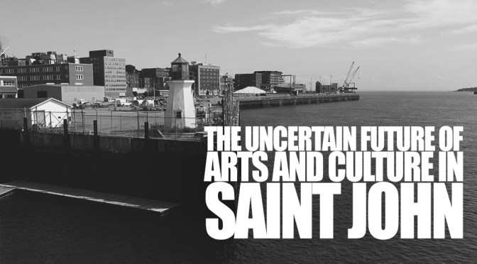 The Uncertain Future Of Arts And Culture In Saint John