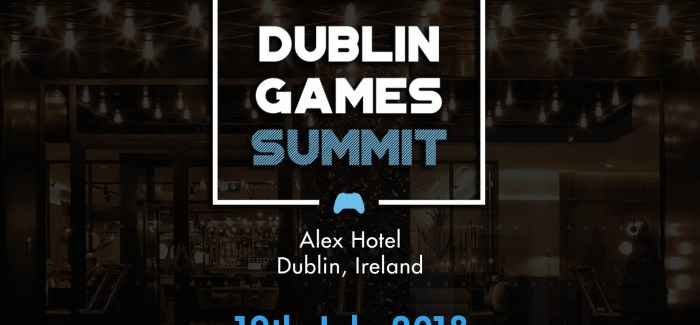 'Dublin Games Summit' comes to Dublin July 19th