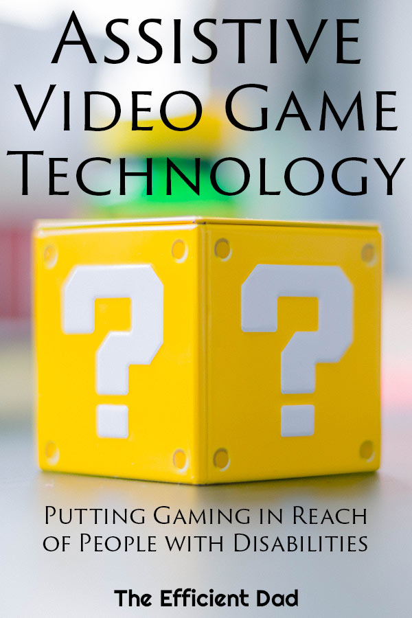 Assistive Video Game Technology - Putting gaming in reach of people with disabilities