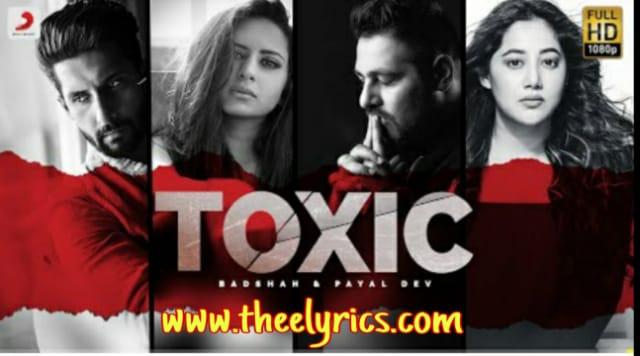 टॉक्सिक लिरिक्स Toxic Lyrics in Hindi – Badshah, Payal Dev Latest Badshah Song 2020