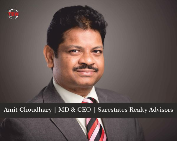 Amit Choudhary MD & CEO Sarestates Realty Advisors