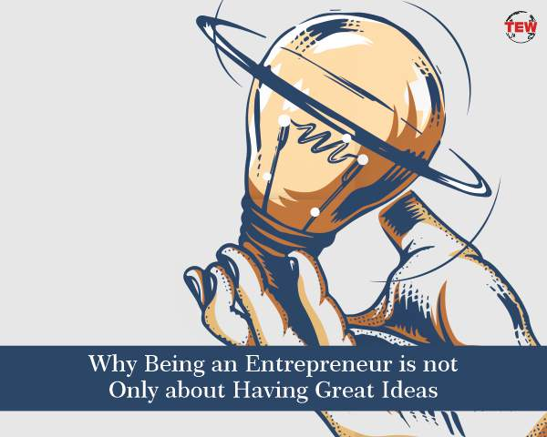 Why Being an Entrepreneur is not Only about Having Great Ideas