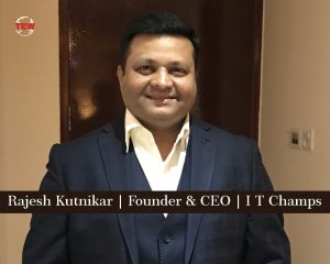 Rajesh Kutnikar Founder & CEO I T Champs