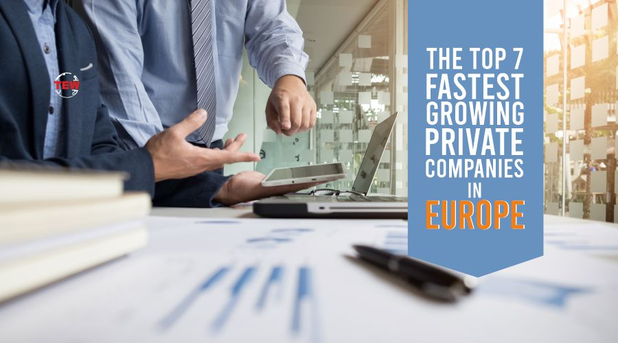 Top 7 Fastest-Growing Private Companies in Europe
