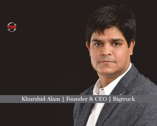 Khurshid Alam Founder & CEO Bigtruck