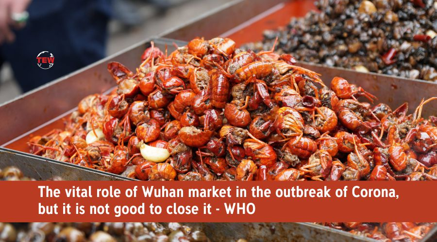 Wuhan market play vital role in the outbreak of Coronavirus - WHO