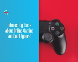 Did you know- Interesting Facts about Online Gaming You Can't Ignore
