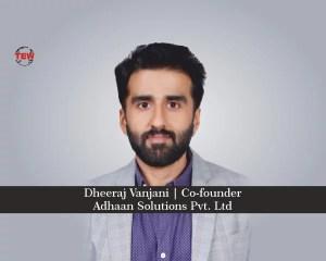 Dheeraj Vanjani Co-founder Adhaan