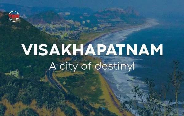 Visakhapatnam – A City of Destiny!