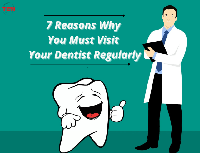 7 Reasons Why You Must Visit Your Dentist Regularly
