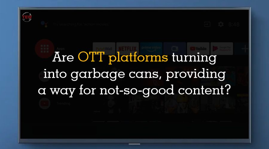 Are OTT platforms turning into garbage cans