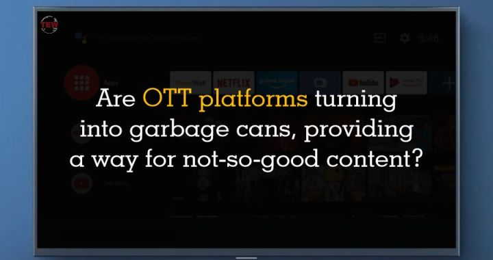 Are OTT platforms turning into garbage cans, providing a way for not-so-good content?