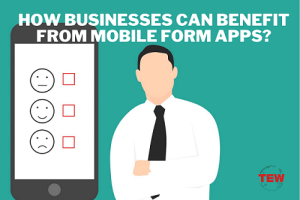 Essential Ways Businesses Can Benefit from Mobile Form Apps