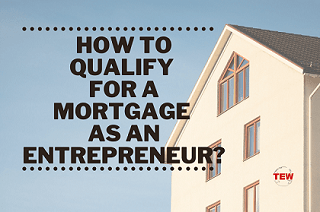 How to Qualify for a Mortgage as an Entrepreneur?