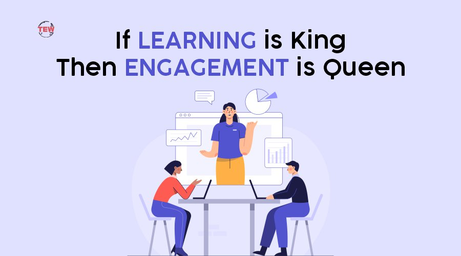 If Learning is King Then Engagement is Queen