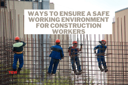 Ways to Ensure a Safe Working Environment for Construction Workers