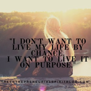-I don't want to live my life by chance. I want to live it on purpose.-