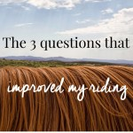 THE 3 QUESTIONS THAT IMPROVED MY RIDING