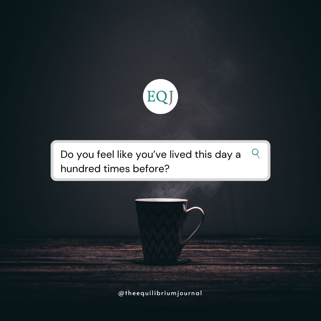 Read more about the article Do You Feel Like You've Lived This Day A Hundred Times Before?