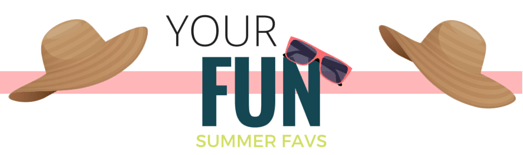 Your Fun Summer Favs