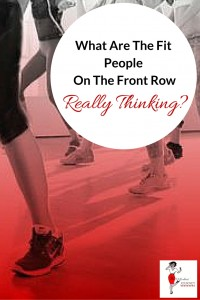 What Are The Fit People On The Front Row Really Thinking? fitness tips, group exercise