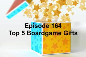 Episode 164 - Top 5 Boardgame Gifts