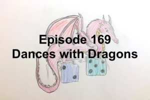 Episode 169 - Dances with Dragons