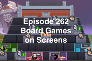 Episode 262 - Board Games on Screens