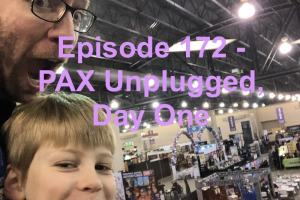 Episode 172 - PAX Unplugged, Day One