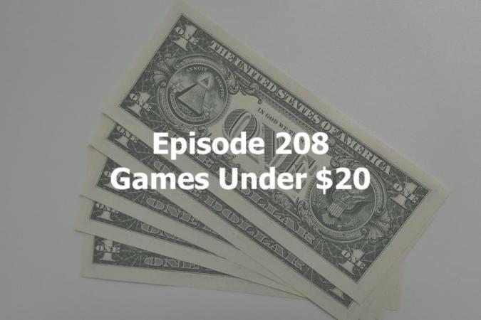 Episode 208 - Games under $20