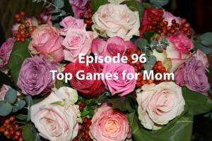 Episode 96 Top Games for Mom