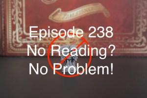 Episode 238 - No Reading? No Problem!