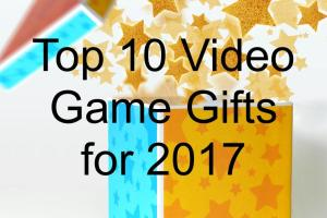 Top 10 Video Game Gifts for 2017