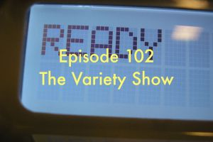Episode 102 - The Variety Show