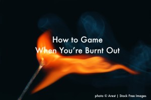 Episode 106 - How to Game When You're Burnt Out