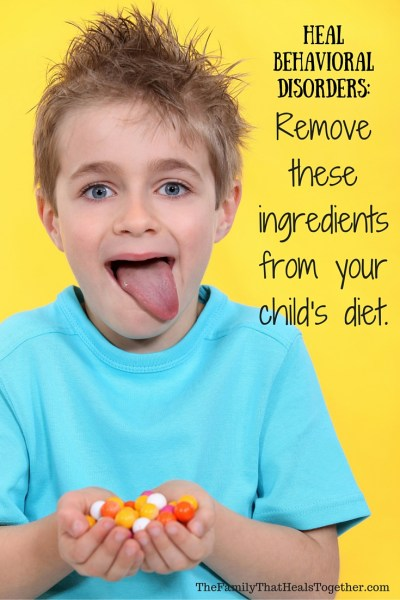 Heal Behavioral Disorders: five ingredients to remove from your child's diet NOW | The Family That Heals Together