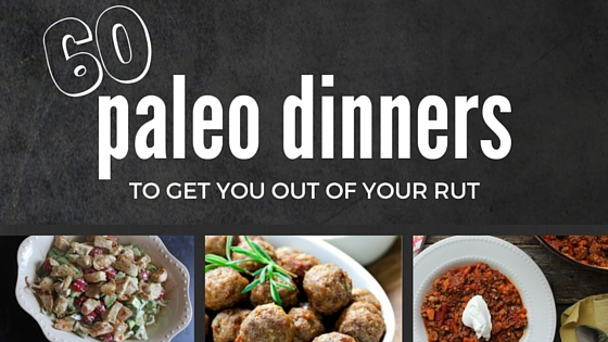 Primal and paleo diet meals recipes for every night of the month here are 60 paleo diet meals to get you malvernweather Image collections