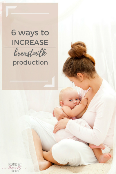 Six Ways To Increase Breastmilk Production | The Family That Heals Together
