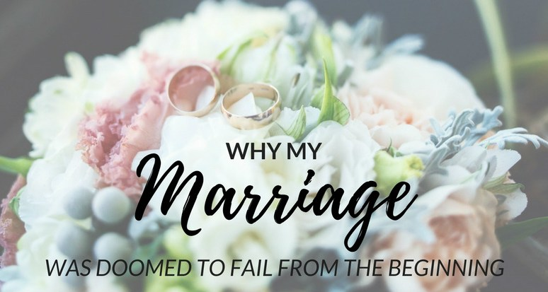 Why My Marriage Was Doomed to Fail from the Beginning