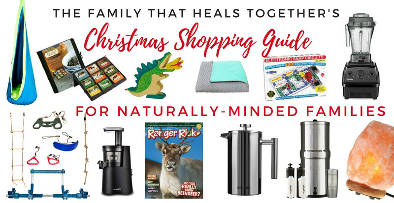 The Family That Heals Together's Natural Living Christmas Shopping Guide