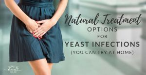 How To Treat A Yeast Infection At Home | The Family That Heals Together