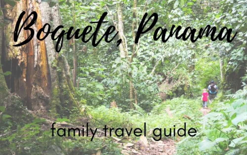 The best things to do in Boquete, Panama with kids