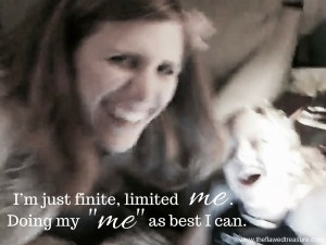 """I'm just finite, limited me. Doing my """"me"""" as best I can."""