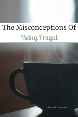 The Misconceptions Of Being Frugal - The Frugal Cottage