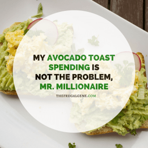 my Avocado Toast Spending IsNot The Problem, Mr. Millionaire