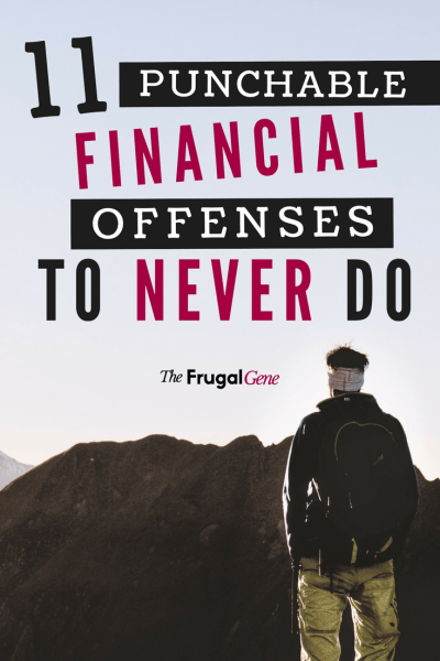 11 Punchable Financial Offenses According To Me Stupid Money Moves People The Frugal Gene-min